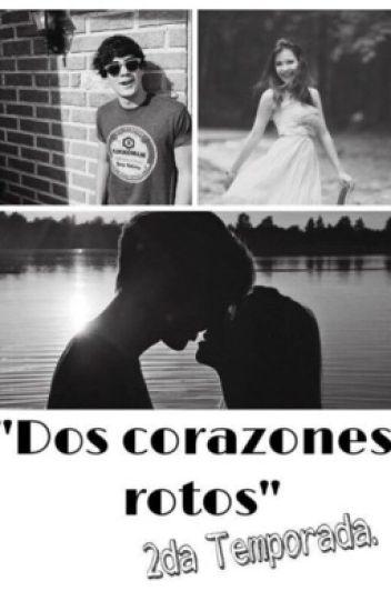 """""""Dos Corazones Rotos"""" 2da Temporada/Jos Canela {TERMINADA}"""