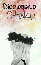 Diccionario Otaku :3  by ThePickycat