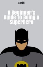 Beginner's Guide to Being a Superhero by almiti