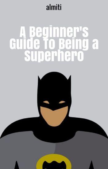 Beginner's Guide to being Superhero