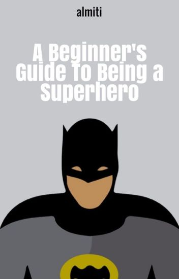 Beginner's Guide to Being A Superhero