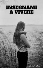 INSEGNAMI A VIVERE by Racheele02