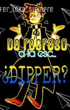 De regreso a la esc...¿dipper? by FER_SWEET