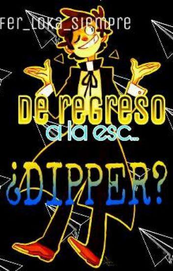 De regreso a la esc...¿dipper?