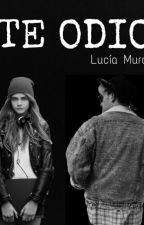 Te Odio (Dani Auryn) ||PAUSADA|| by Lucia_7058