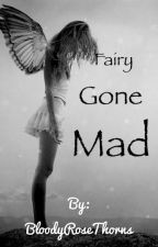 """Fairy Gone Mad"" (Twisted Tales: Book 1) by BloodyRoseThorns"