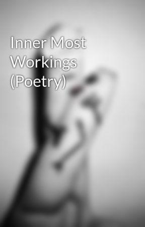 Inner Most Workings (Poetry) by newhope