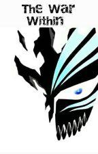 The War Within (Bleach/Dragon Ball Z Fanfiction Story) by I_am_the_Zangetsu