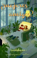 ¿Mejores amigos? by sunshxne-