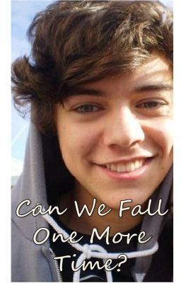 Can We Fall One More Time? - Harry Styles FanFiction