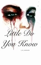 Little do You Know {Editing now} by I_am_Catastrophe