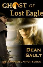 Ghost of Lost Eagle Sweetwater Canyon Series - Book 1 by deanNaCl
