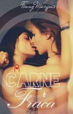 A Carne é Fraca ( Um Romance Lésbico ) by TonnyMarques