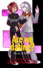 Are We Dating?      (ROSS x MAX) by DjBabyMason_Rax