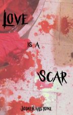 Love is a scar by JodieHailstone