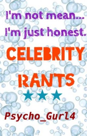 Celebrity Rants by Psycho_Gurl4