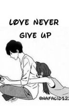 Love Never Give Up  by nafalid12225