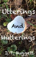 Utterings and Mutterings by JHuggett
