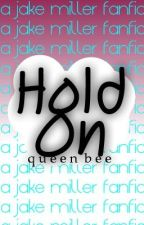 Hold On (Jake Miller FanFic) by poprockerx07