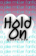 Hold On (Jake Miller FanFic) by poprockerx07
