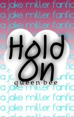 Hold On (Jake Miller FanFic)