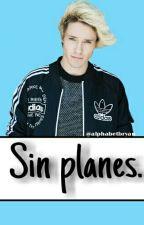 Sin Planes ; a. v. c. [Editando] by crazyxmouque