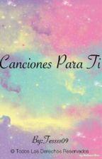 Canciones Para Ti [Pausada] by Tessss09