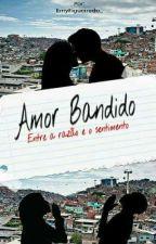 Amor Bandido - Concluída  by EmyFigueiredo_