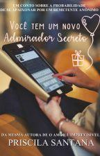 Você Tem Um Novo Admirador Secreto by PriscilaSantana370