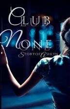 Club None  by StoryofAshlyn