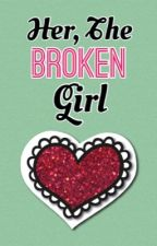 Her, The Broken Girl by LiveAwesomeness