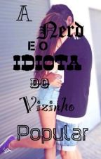 A Nerd e o Idiota do Vizinho Popular (fic zoeira) by iisarub