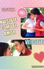 INVISIBLE COMO EL AMOR-GASTINA(CANCELADA) by VEIDITITIS11