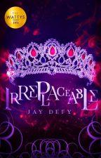 Irreplaceable by jaydefied