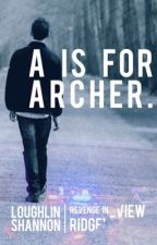 A is for Archer - Revenge in Ridgeview I by loughlinptrck