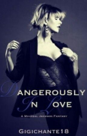 Dangerously in Love (MJ Fantasy) by GigiChante18
