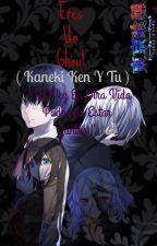 Eres Un Ghoul!!? ( Kaneki Ken y Tu ) by KatsuraTomoyoCdm