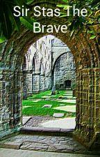 Sir Stas The Brave by inmensoburrito