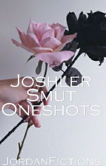 Joshler Smut Oneshots