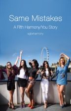 Same Mistakes (A Fifth Harmony/ You Story) by agbxharmony