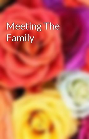 Meeting The Family by CeleciaLeigh