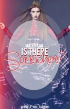 Is There Somewhere?|| Book 1 (Malydia AU) by FangirlsandFandoms