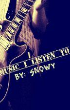 Music I Listen To :D by Snow_Alchemist1000