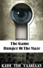The Game - Hunger Of The Maze (on hold) by sayitaloud