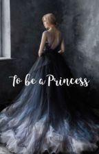 To Be A Princess (court life) by DylanOwhyareyousofab