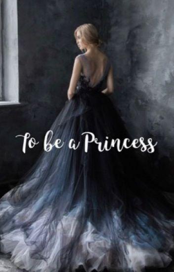 To Be A Princess (court life)