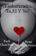 ¿Embarazados tu,él y yo? (KaiSoo/KaDi,ChanSoo y ChanBaek-BaekYeol) by LN2043