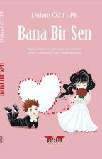 《FİNAL》Bana Bir Sen 🌟İki Kalp Tek Nefes Serisi ~1🌟 by DidemOztepe