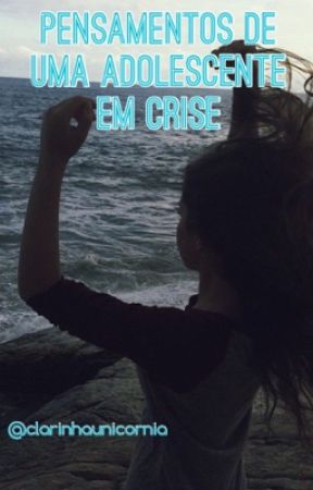 Pensamentos de uma adolescente em crise by Clarinha_unicornia
