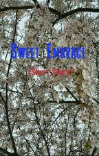 SWEET EMBRACE ( Short Story ) by PurpleSwallow